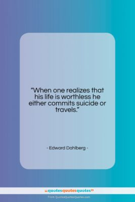 "Edward Dahlberg quote: ""When one realizes that his life is…""- at QuotesQuotesQuotes.com"