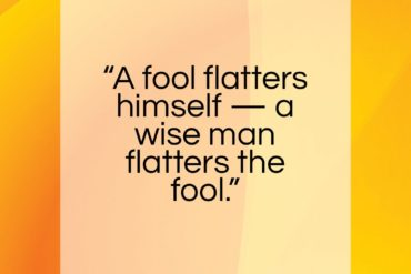 """Edward G. Bulwer-Lytton quote: """"A fool flatters himself — a wise man flatters the fool.""""- at QuotesQuotesQuotes.com"""
