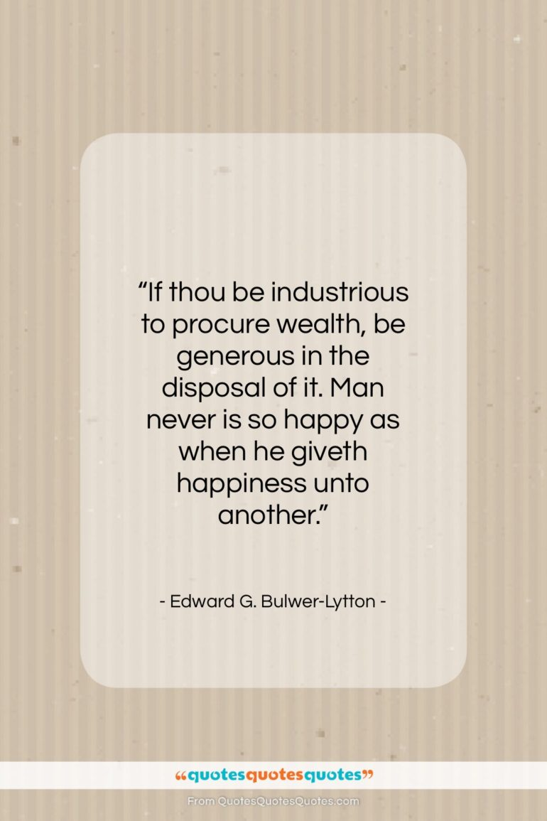 """Edward G. Bulwer-Lytton quote: """"If thou be industrious to procure wealth,…""""- at QuotesQuotesQuotes.com"""