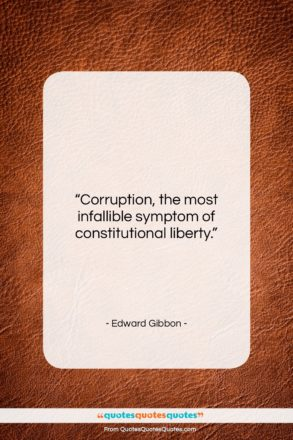 """Edward Gibbon quote: """"Corruption, the most infallible symptom of constitutional…""""- at QuotesQuotesQuotes.com"""