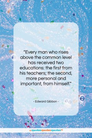 """Edward Gibbon quote: """"Every man who rises above the common…""""- at QuotesQuotesQuotes.com"""