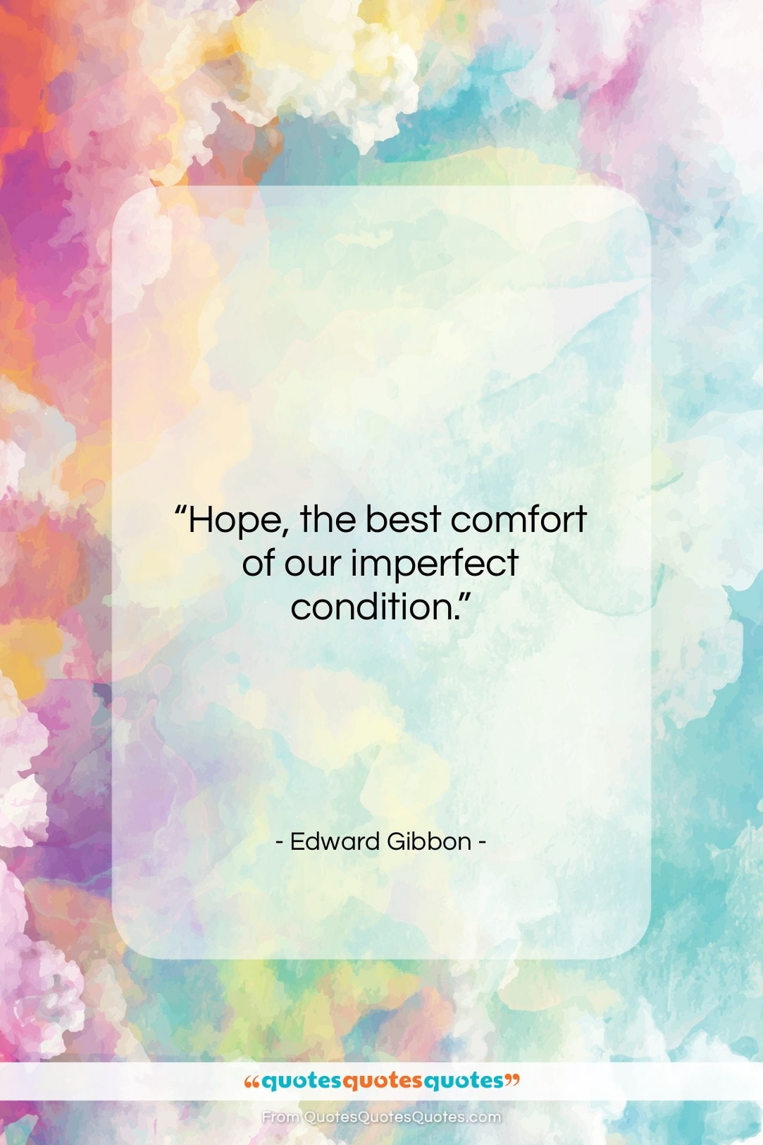 """Edward Gibbon quote: """"Hope, the best comfort of our imperfect…""""- at QuotesQuotesQuotes.com"""