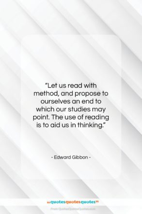 """Edward Gibbon quote: """"Let us read with method, and propose…""""- at QuotesQuotesQuotes.com"""