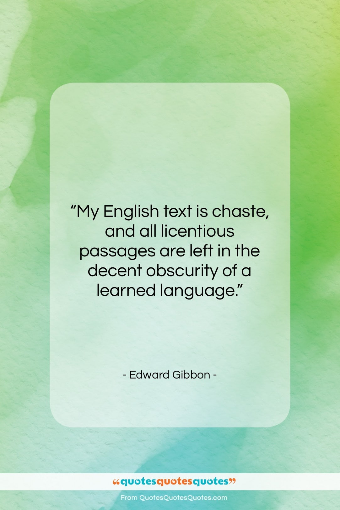 """Edward Gibbon quote: """"My English text is chaste, and all…""""- at QuotesQuotesQuotes.com"""