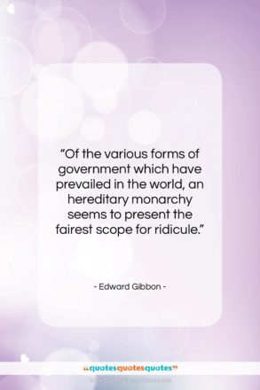 """Edward Gibbon quote: """"Of the various forms of government which…""""- at QuotesQuotesQuotes.com"""