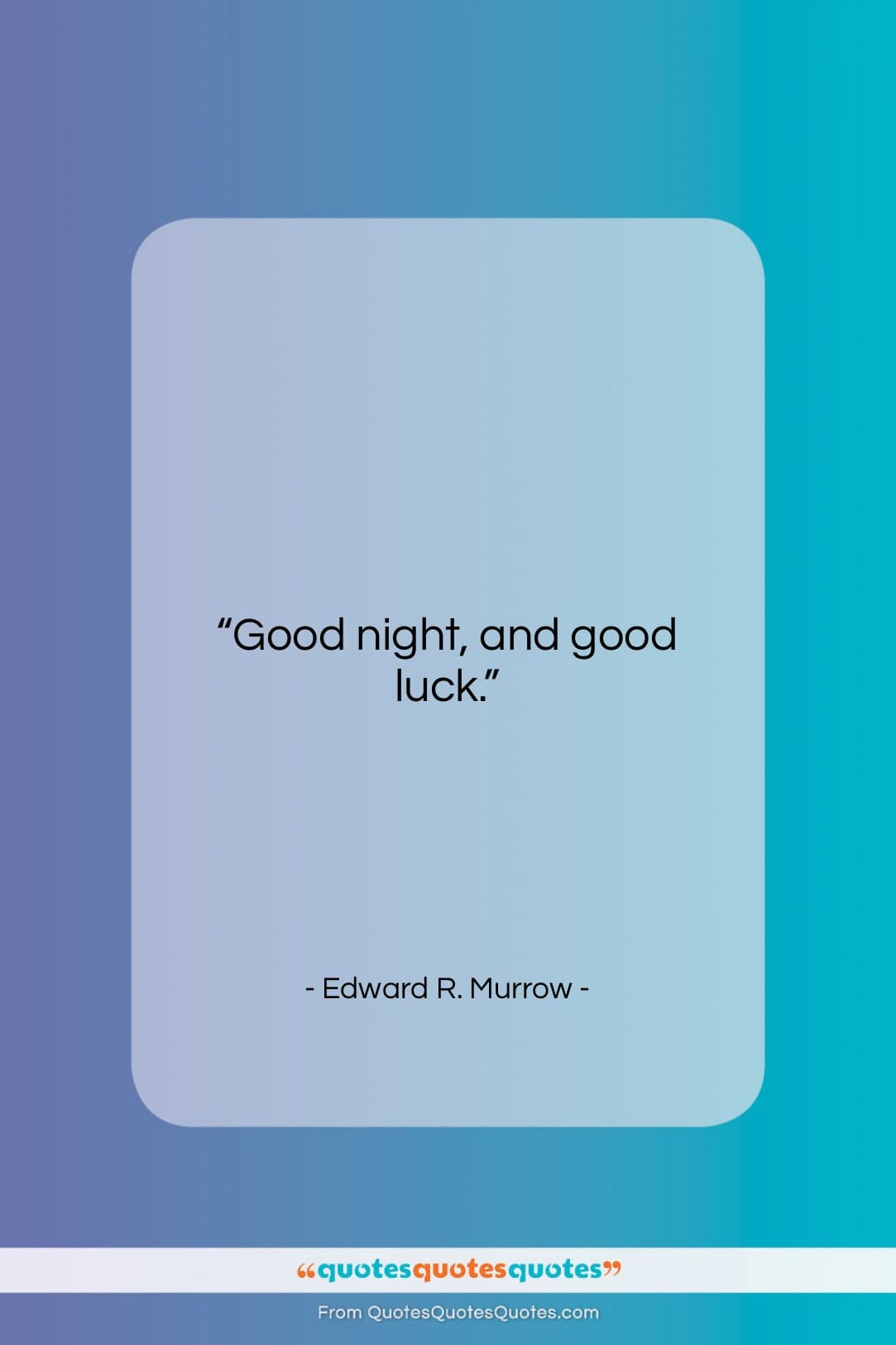 """Edward R. Murrow quote: """"Good night, and good luck….""""- at QuotesQuotesQuotes.com"""