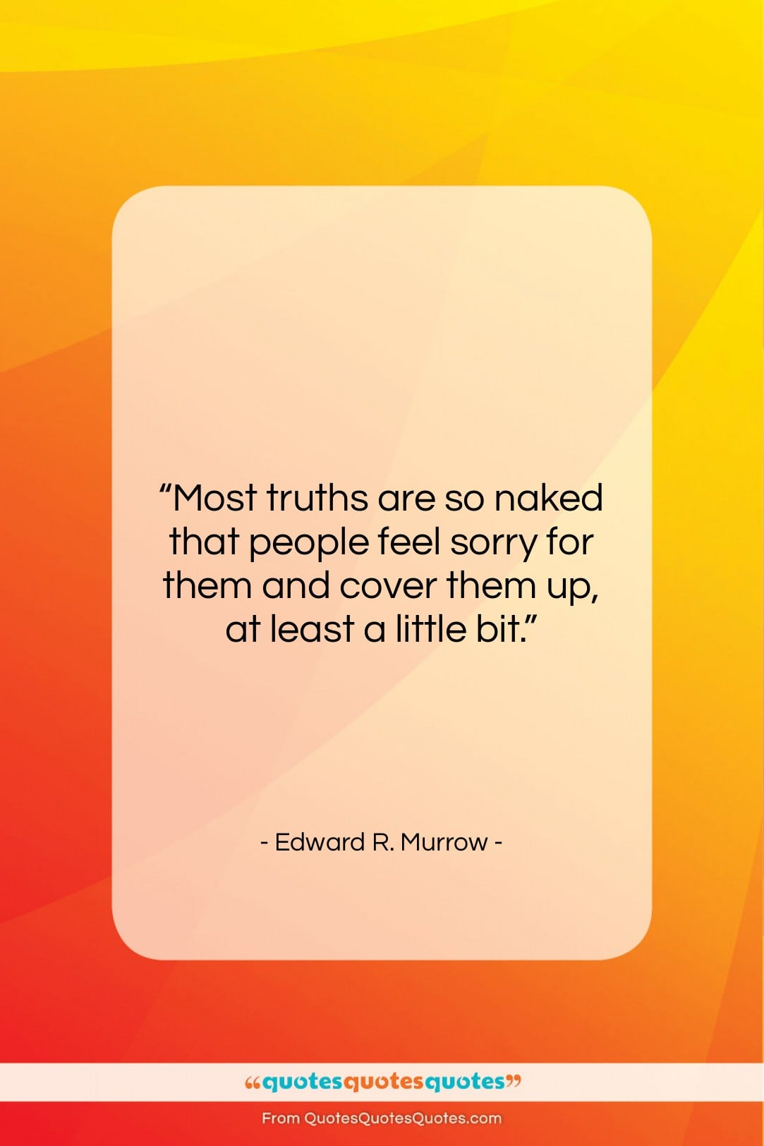 """Edward R. Murrow quote: """"Most truths are so naked that people…""""- at QuotesQuotesQuotes.com"""