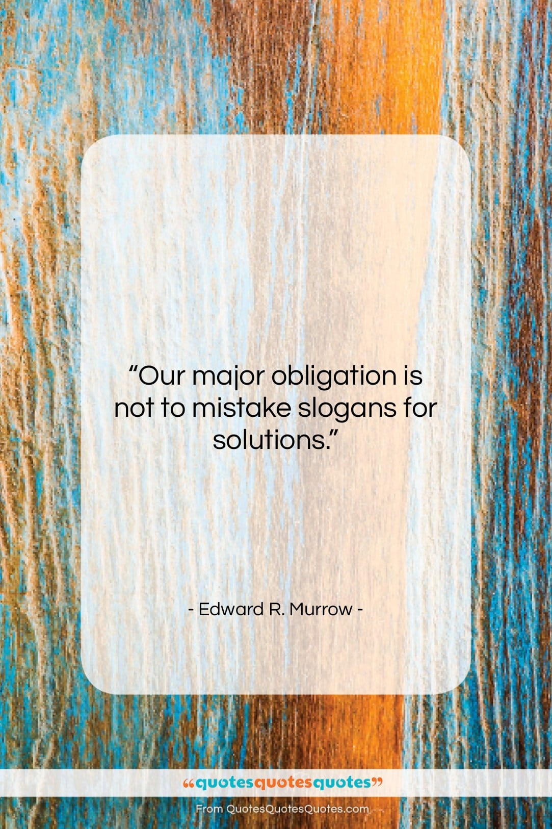 """Edward R. Murrow quote: """"Our major obligation is not to mistake…""""- at QuotesQuotesQuotes.com"""