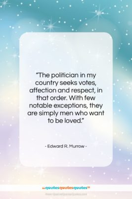 """Edward R. Murrow quote: """"The politician in my country seeks votes,…""""- at QuotesQuotesQuotes.com"""