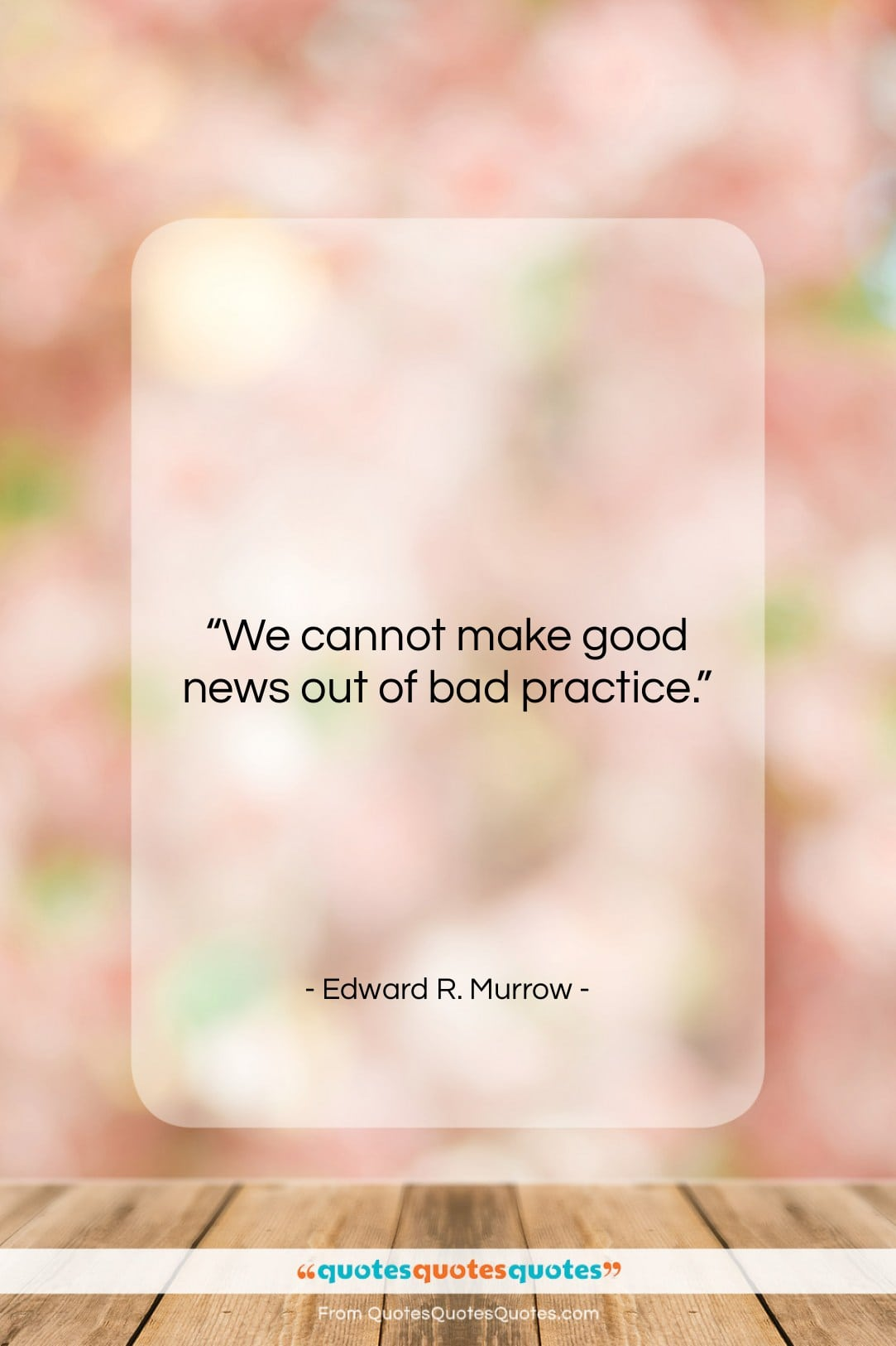 """Edward R. Murrow quote: """"We cannot make good news out of…""""- at QuotesQuotesQuotes.com"""