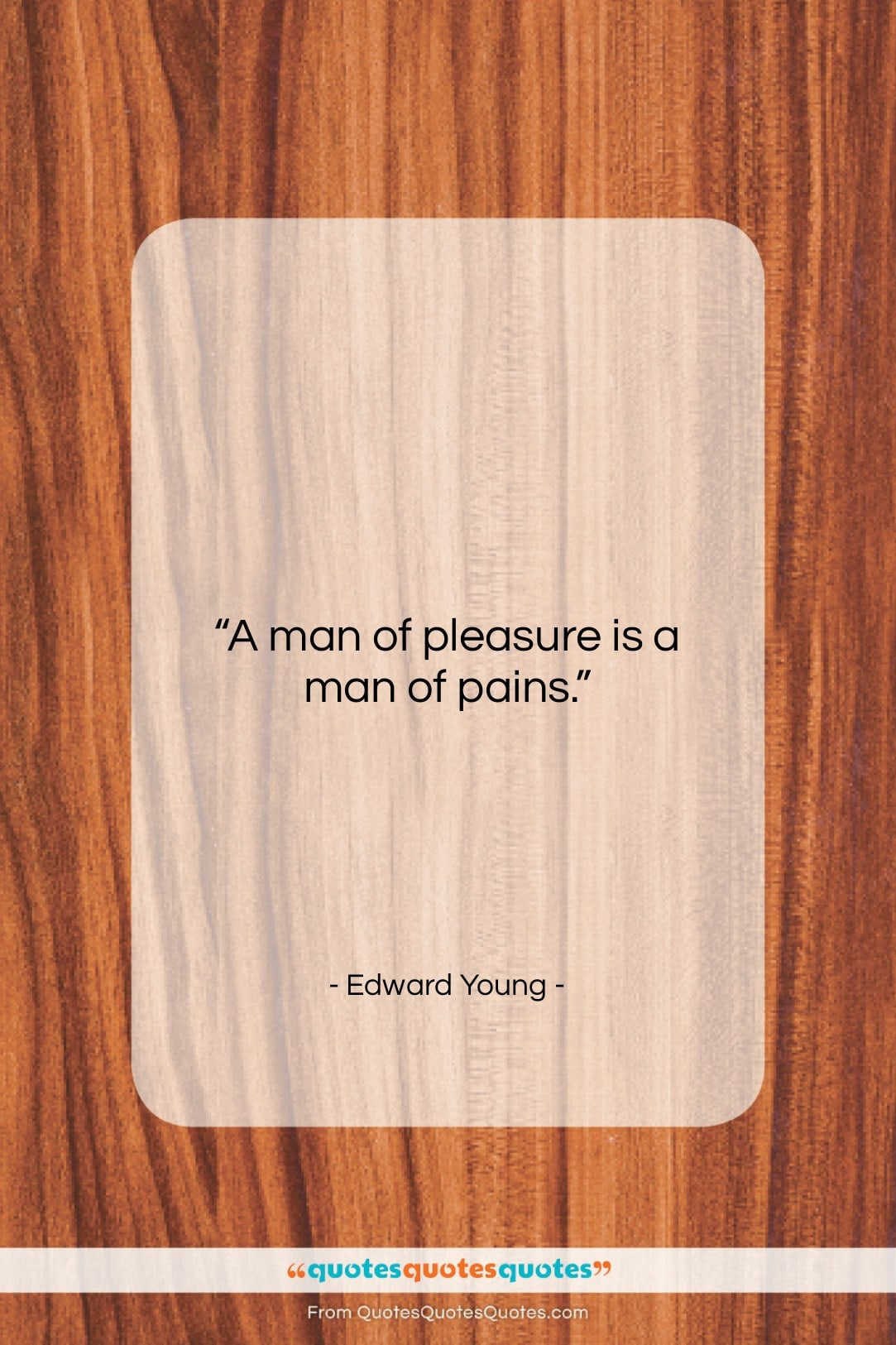 """Edward Young quote: """"A man of pleasure is a man…""""- at QuotesQuotesQuotes.com"""