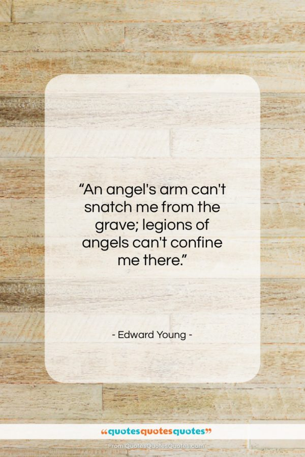 """Edward Young quote: """"An angel's arm can't snatch me from…""""- at QuotesQuotesQuotes.com"""