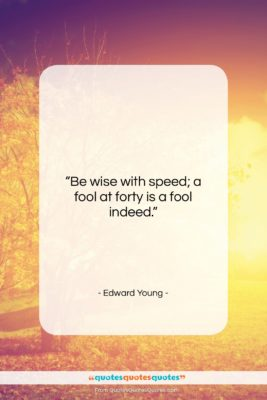 "Edward Young quote: ""Be wise with speed; a fool at…""- at QuotesQuotesQuotes.com"