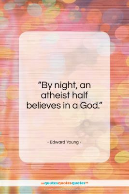 """Edward Young quote: """"By night, an atheist half believes in a God.""""- at QuotesQuotesQuotes.com"""