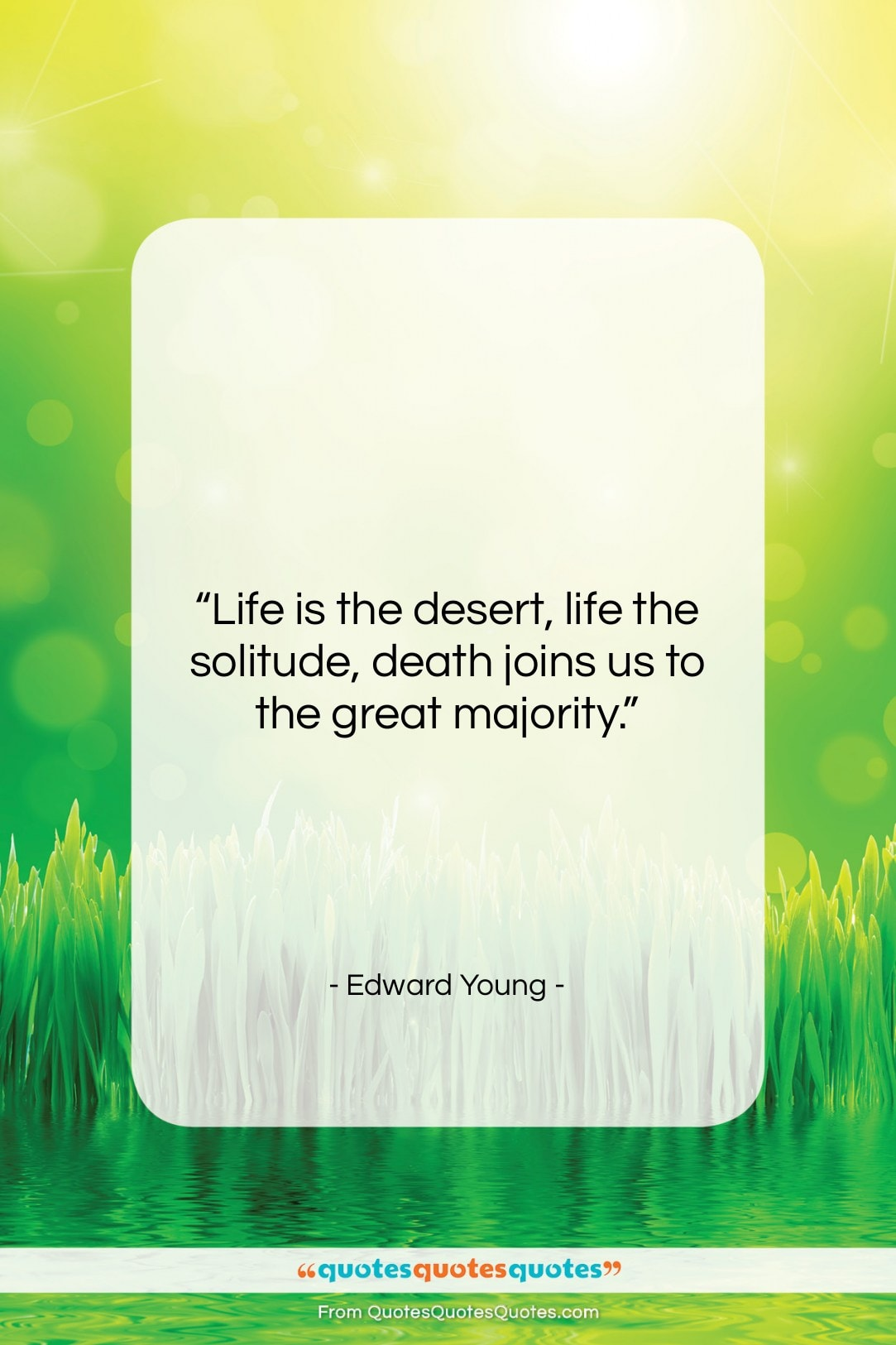 """Edward Young quote: """"Life is the desert, life the solitude,…""""- at QuotesQuotesQuotes.com"""