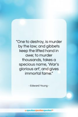 """Edward Young quote: """"One to destroy, is murder by the…""""- at QuotesQuotesQuotes.com"""