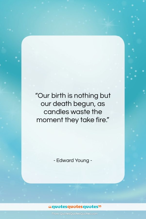 """Edward Young quote: """"Our birth is nothing but our death…""""- at QuotesQuotesQuotes.com"""