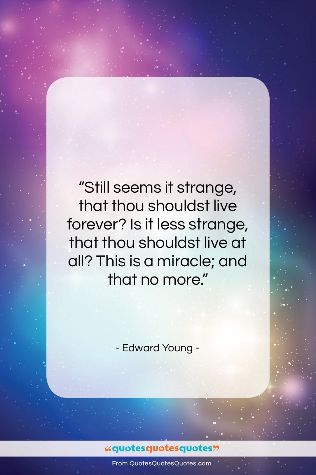 """Edward Young quote: """"Still seems it strange, that thou shouldst…""""- at QuotesQuotesQuotes.com"""