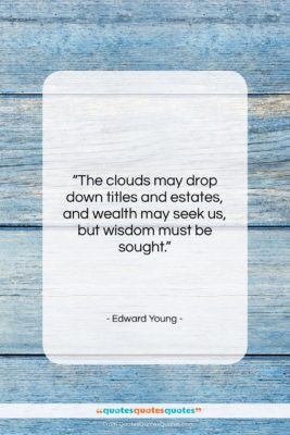 """Edward Young quote: """"The clouds may drop down titles and…""""- at QuotesQuotesQuotes.com"""