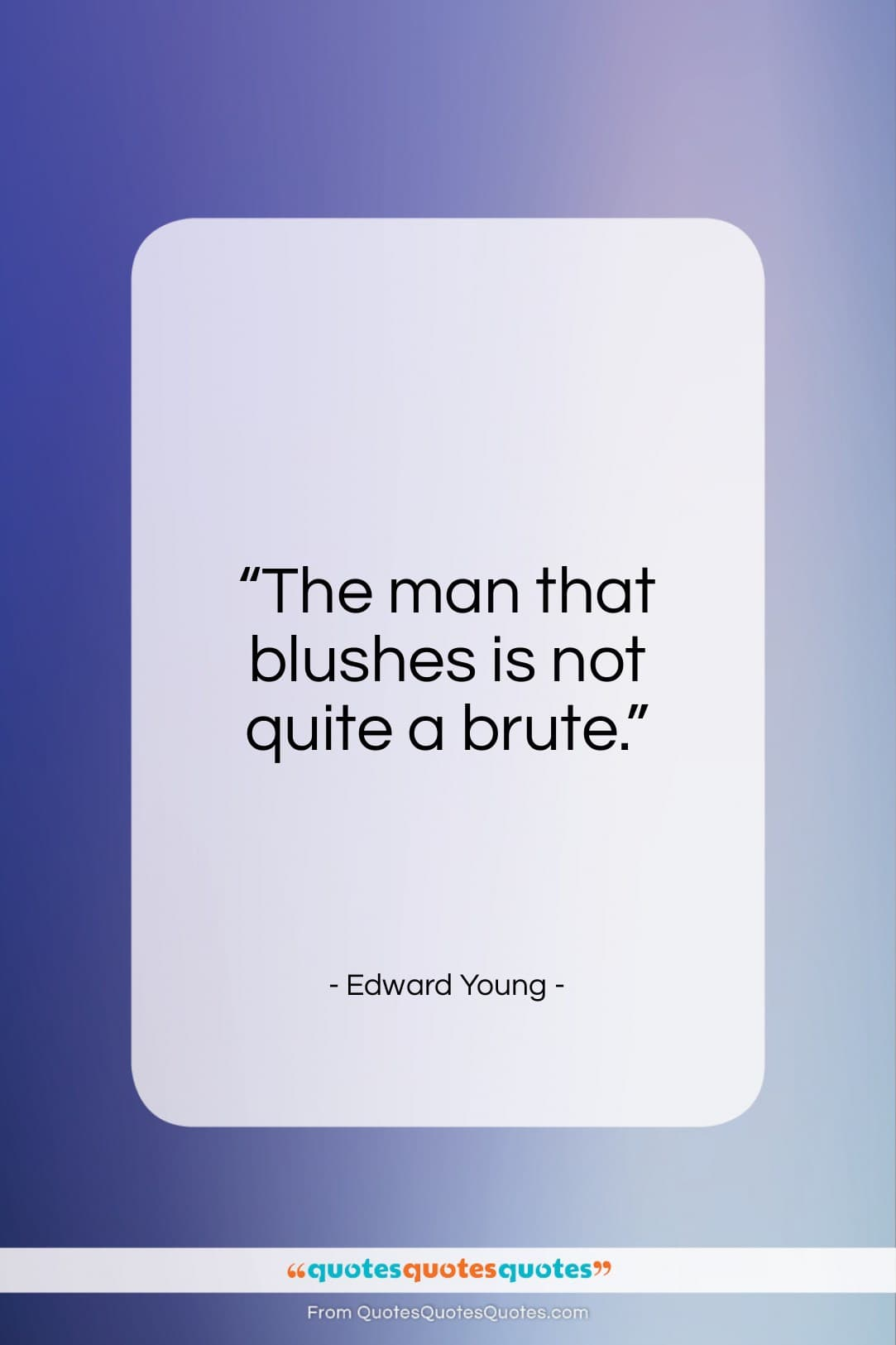 """Edward Young quote: """"The man that blushes is not quite…""""- at QuotesQuotesQuotes.com"""