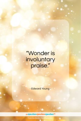 "Edward Young quote: ""Wonder is involuntary praise…""- at QuotesQuotesQuotes.com"
