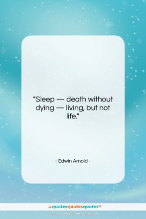 """Edwin Arnold quote: """"Sleep — death without dying — living,…""""- at QuotesQuotesQuotes.com"""