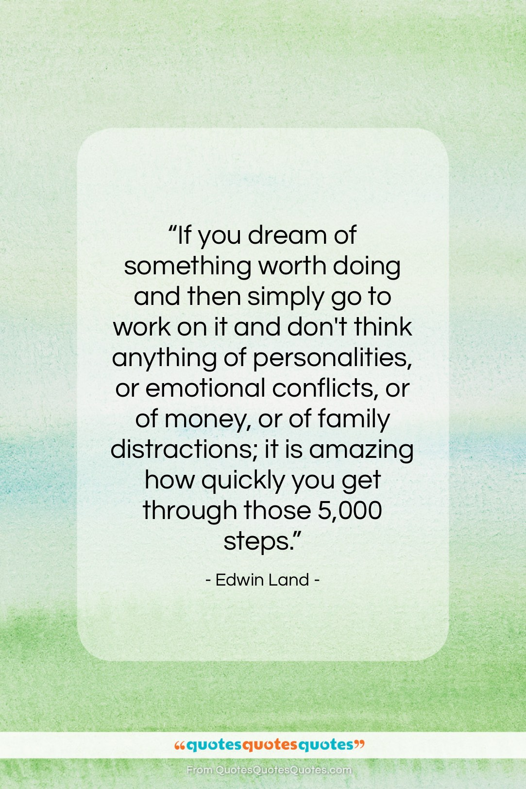 """Edwin Land quote: """"If you dream of something worth doing…""""- at QuotesQuotesQuotes.com"""