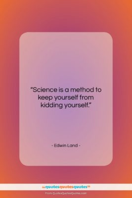 """Edwin Land quote: """"Science is a method to keep yourself…""""- at QuotesQuotesQuotes.com"""