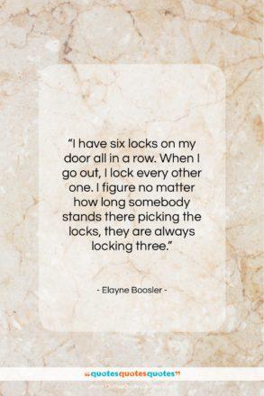 "Elayne Boosler quote: ""I have six locks on my door…""- at QuotesQuotesQuotes.com"