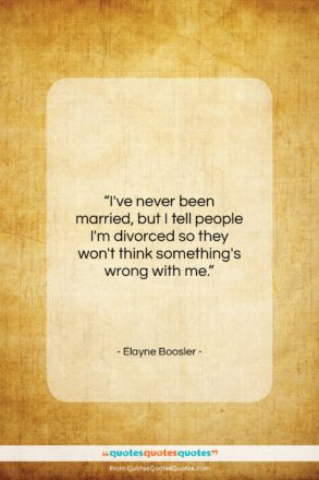 """Elayne Boosler quote: """"I've never been married, but I tell…""""- at QuotesQuotesQuotes.com"""