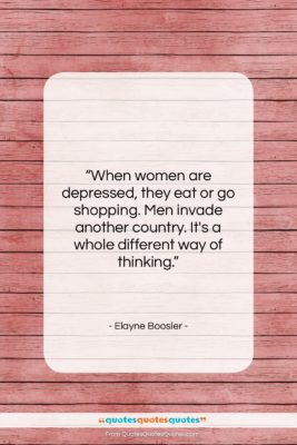 """Elayne Boosler quote: """"When women are depressed, they eat or…""""- at QuotesQuotesQuotes.com"""