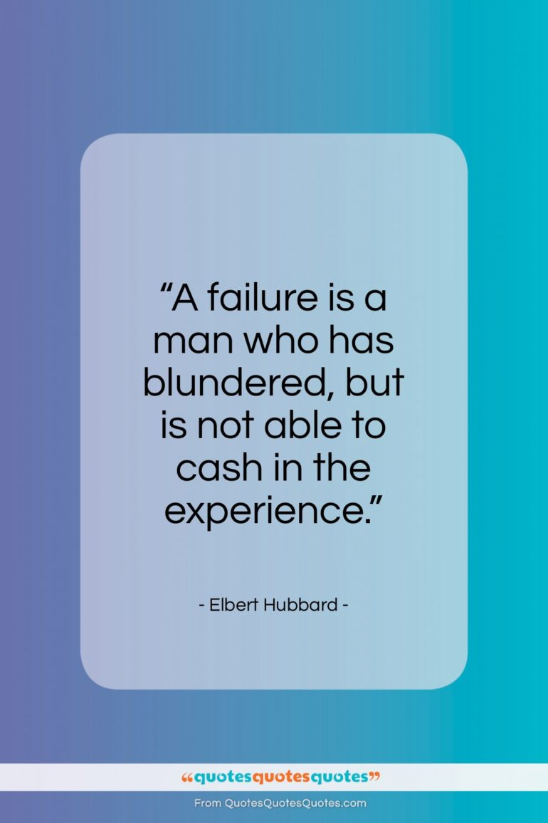"Elbert Hubbard quote: ""A failure is a man who has…""- at QuotesQuotesQuotes.com"