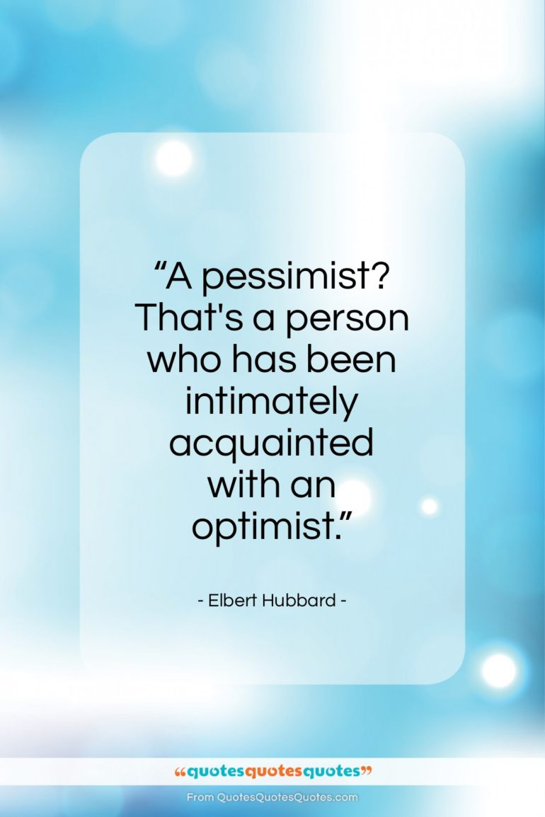 """Elbert Hubbard quote: """"A pessimist? That's a person who has…""""- at QuotesQuotesQuotes.com"""