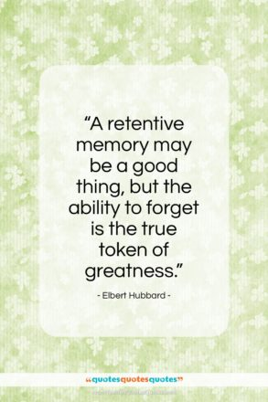 "Elbert Hubbard quote: ""A retentive memory may be a good…""- at QuotesQuotesQuotes.com"