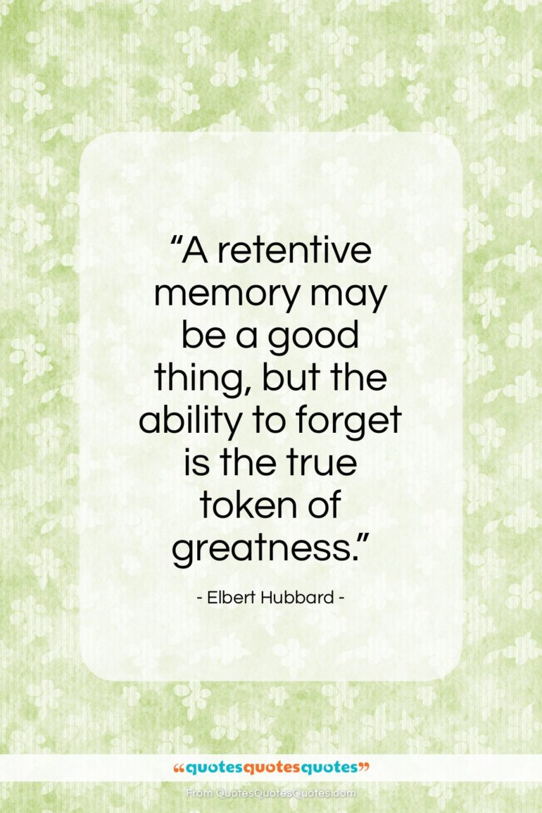 """Elbert Hubbard quote: """"A retentive memory may be a good…""""- at QuotesQuotesQuotes.com"""