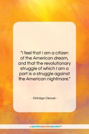 """Eldridge Cleaver quote: """"I feel that I am a citizen…""""- at QuotesQuotesQuotes.com"""