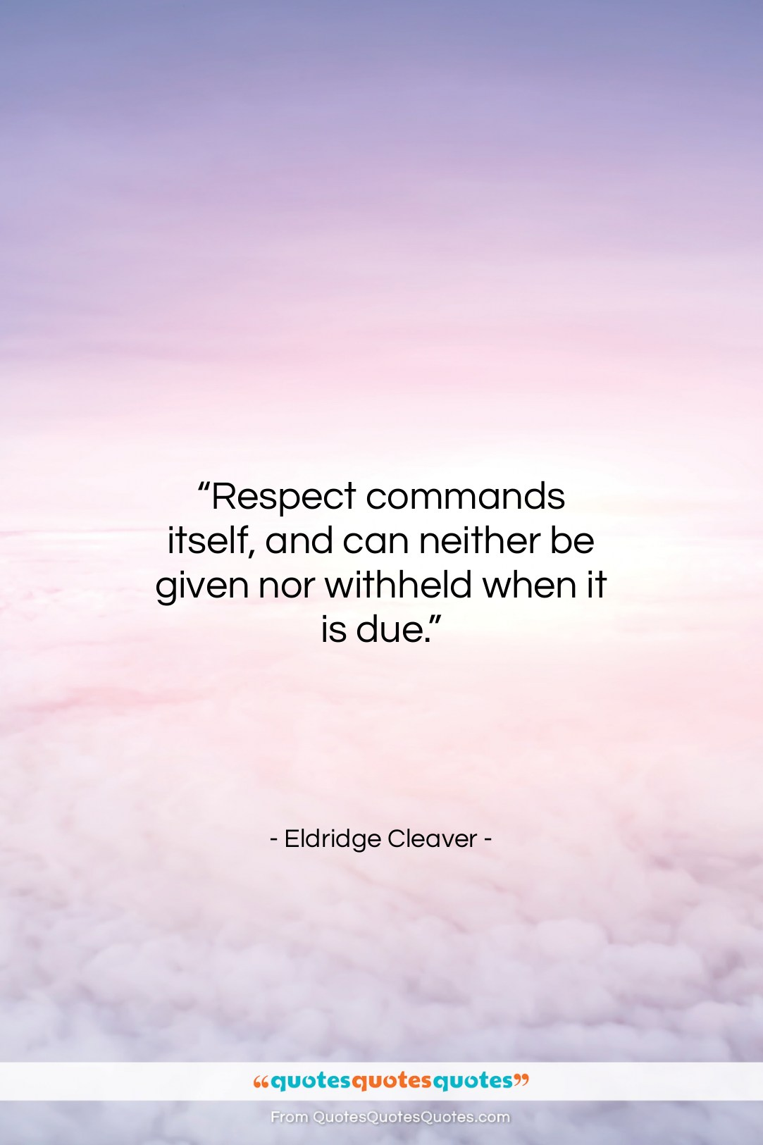 """Eldridge Cleaver quote: """"Respect commands itself, and can neither be…""""- at QuotesQuotesQuotes.com"""