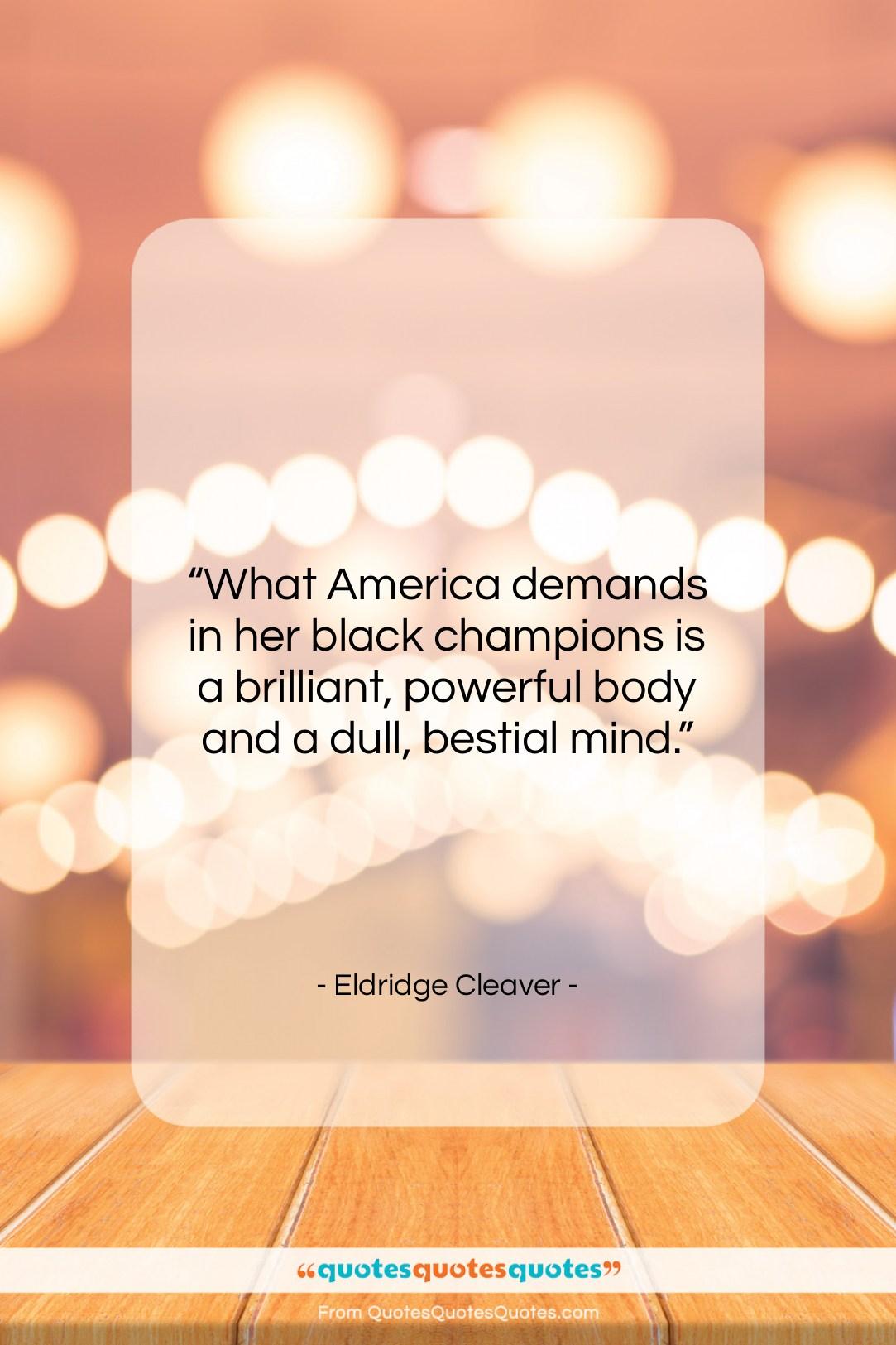 """Eldridge Cleaver quote: """"What America demands in her black champions…""""- at QuotesQuotesQuotes.com"""