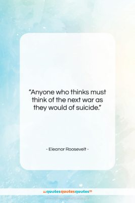 """Eleanor Roosevelt quote: """"Anyone who thinks must think of the…""""- at QuotesQuotesQuotes.com"""