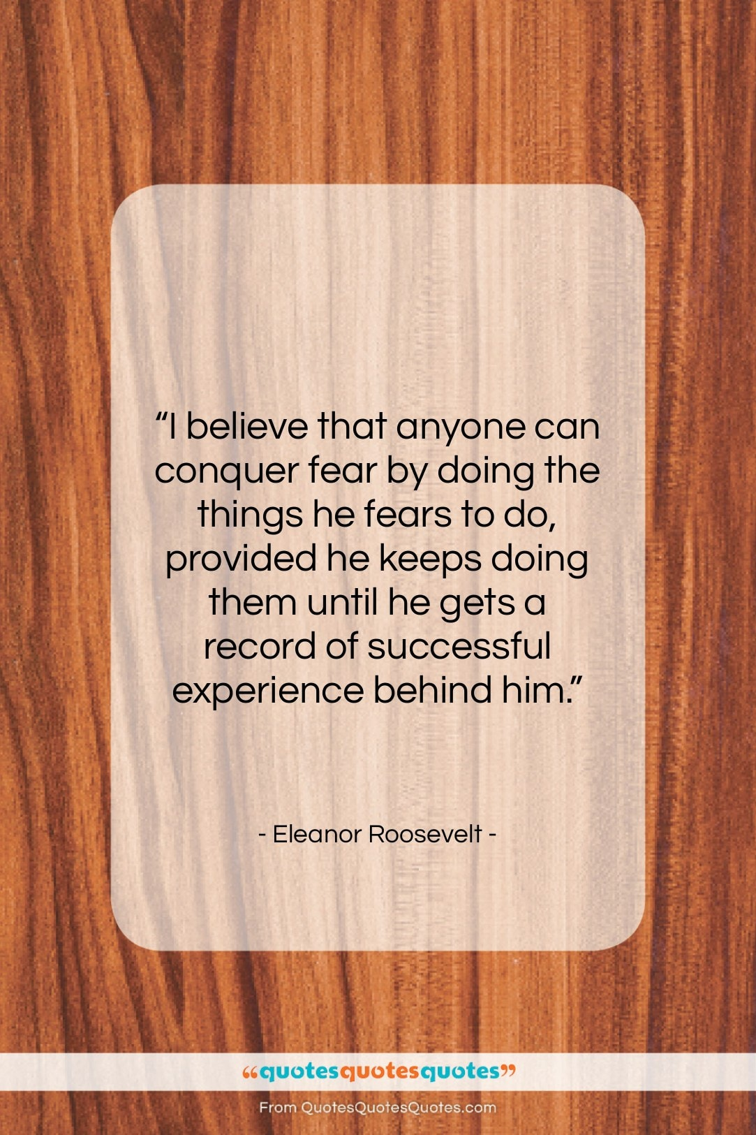 """Eleanor Roosevelt quote: """"I believe that anyone can conquer fear…""""- at QuotesQuotesQuotes.com"""