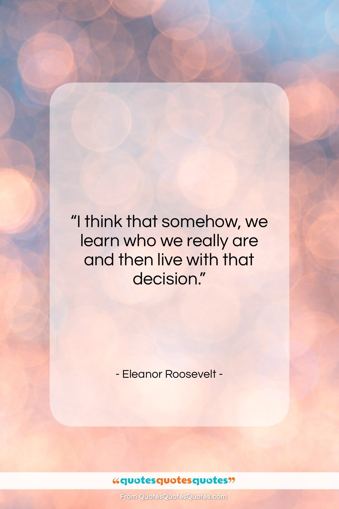 """Eleanor Roosevelt quote: """"I think that somehow, we learn who…""""- at QuotesQuotesQuotes.com"""