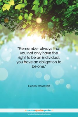 """Eleanor Roosevelt quote: """"Remember always that you not only have…""""- at QuotesQuotesQuotes.com"""
