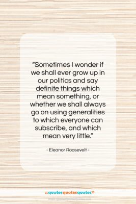 """Eleanor Roosevelt quote: """"Sometimes I wonder if we shall ever…""""- at QuotesQuotesQuotes.com"""