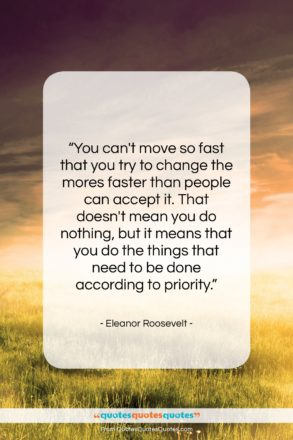 "Eleanor Roosevelt quote: ""You can't move so fast that you…""- at QuotesQuotesQuotes.com"