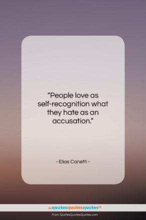 """Elias Canetti quote: """"People love as self-recognition what they hate…""""- at QuotesQuotesQuotes.com"""