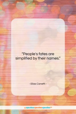 """Elias Canetti quote: """"People's fates are simplified by their names….""""- at QuotesQuotesQuotes.com"""