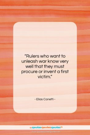 """Elias Canetti quote: """"Rulers who want to unleash war know…""""- at QuotesQuotesQuotes.com"""