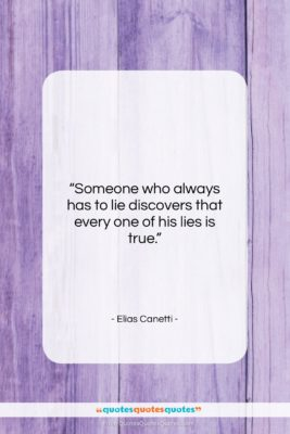 """Elias Canetti quote: """"Someone who always has to lie discovers…""""- at QuotesQuotesQuotes.com"""