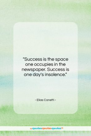 """Elias Canetti quote: """"Success is the space one occupies in…""""- at QuotesQuotesQuotes.com"""