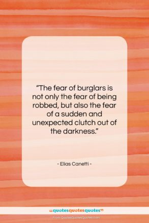 """Elias Canetti quote: """"The fear of burglars is not only…""""- at QuotesQuotesQuotes.com"""